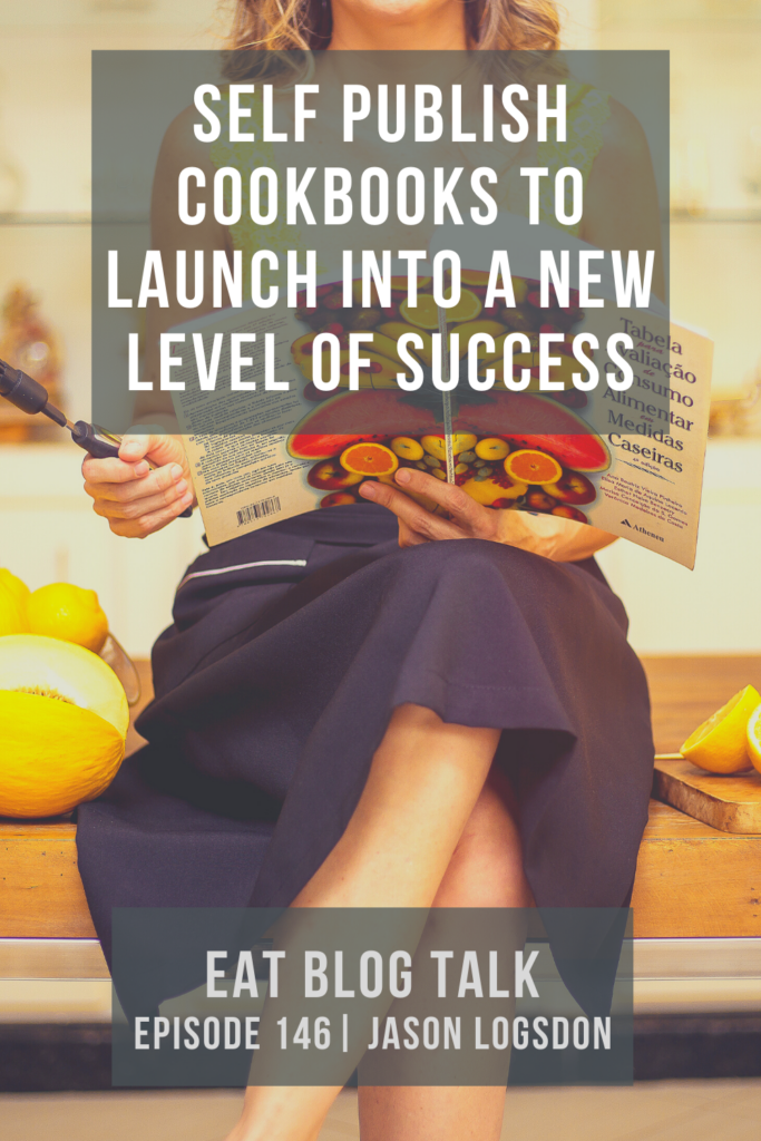 pinterest image for self publish cookbooks to launch into a new level of success with jason logsdon