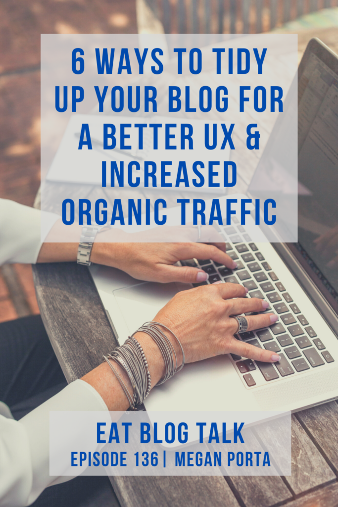 pinterest image for 6 ways to tidy up for your blog for a better ux and increased organic traffic