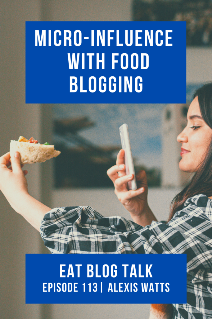 pinterest image for episode 113 micro incfluence with food blogging with Alexis Watts